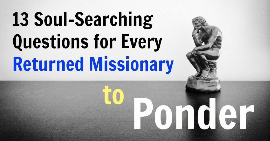 13 soul searching questions that every Returned Missionary Should Ponder