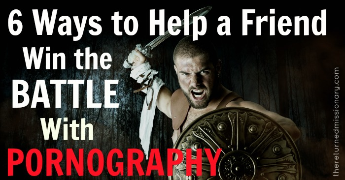 6 Ways to Help a Friend Win the Battle with Pornography