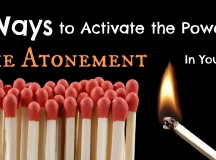 6 Ways to Activate the Power of the Atonement In Your Life