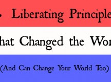 4 Liberating Principles That Changed the World (And Can Change Your World)